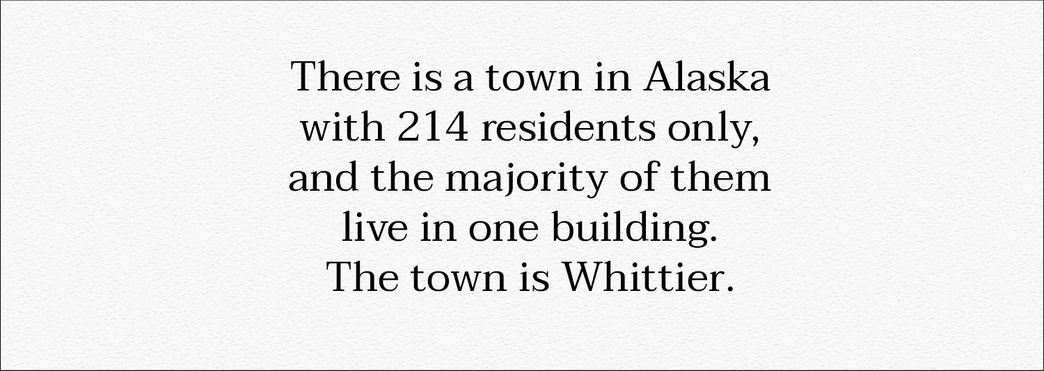Did you know that? Whittier, Alaska, 214 residents only
