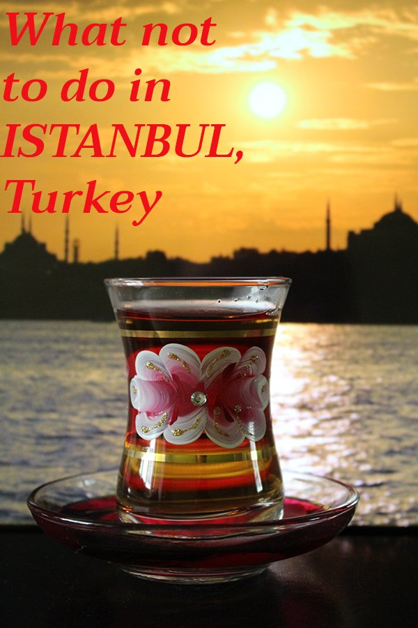 10 things to avoid doing in Istanbul, Turkey   Things not to do in Istanbul, Turkey   Travel tips for Istanbul, Turkey